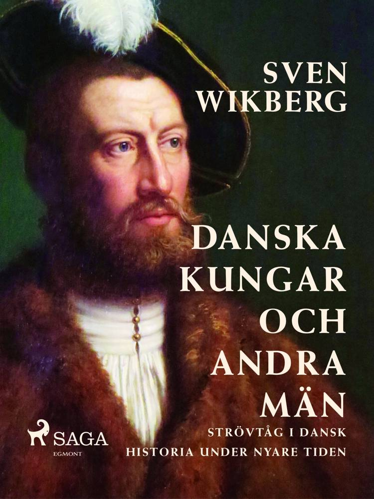 Danska kungar och andra män : strövtåg i dansk historia under nyare tiden af Sven Wikberg