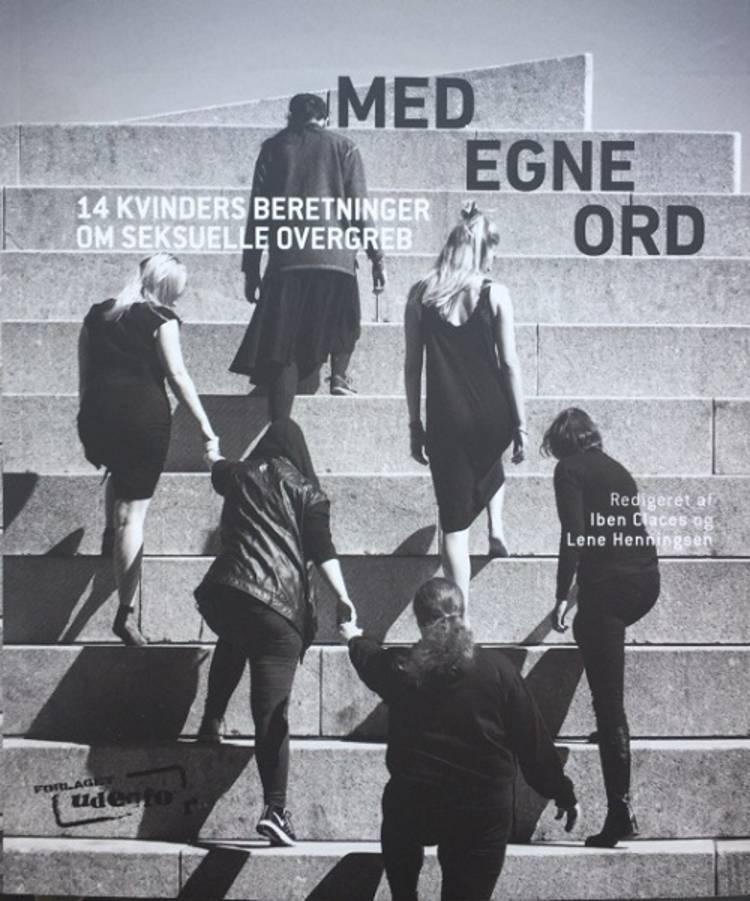 Med egne ord - 14 kvinders beretninger om seksuelle overgreb af Karen Marie Edelfeldt og Redigeret af Iben Claces