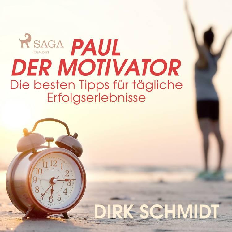 Paul der Motivator - Die besten Tipps für tägliche Erfolgserlebnisse af Dirk Schmidt
