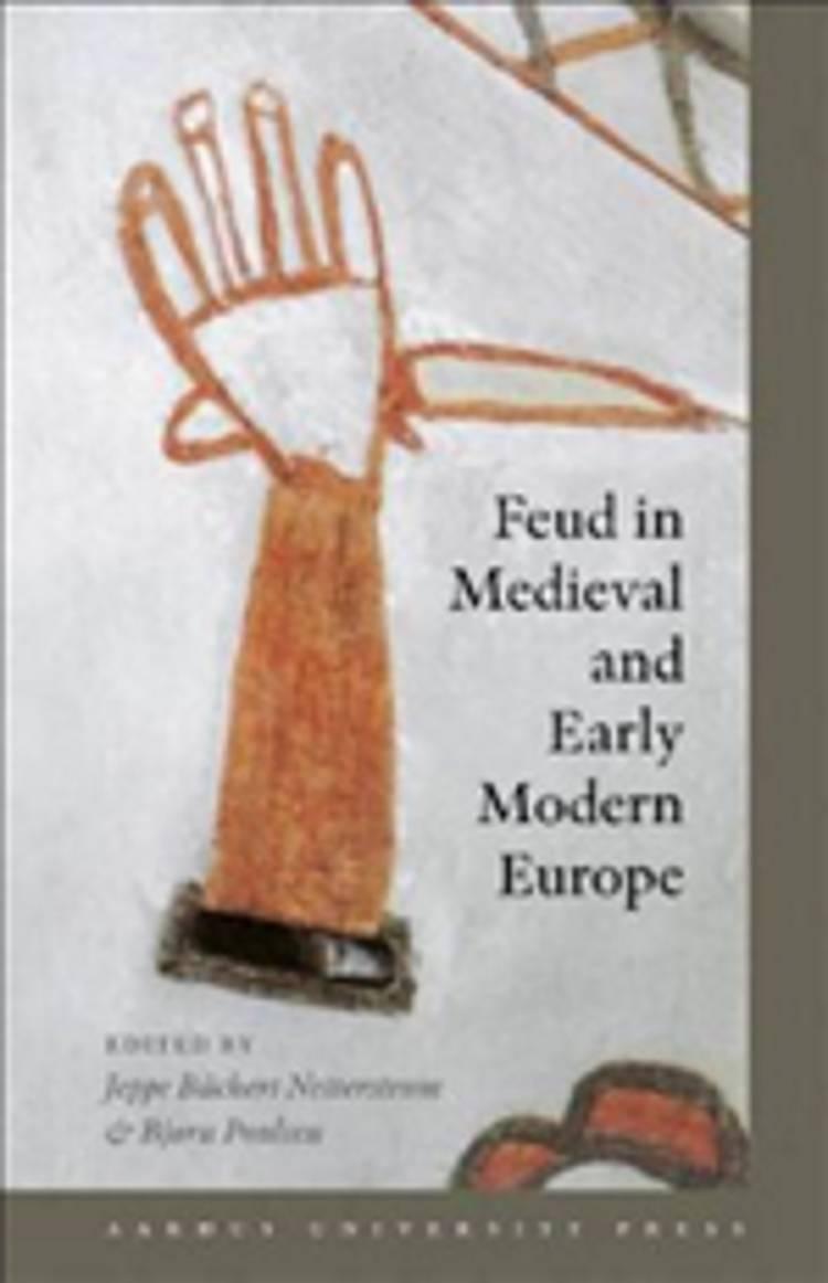Feud in Medieval and Early Modern Europe af Bjørn Poulsen og Jeppe B. Netterstrøm