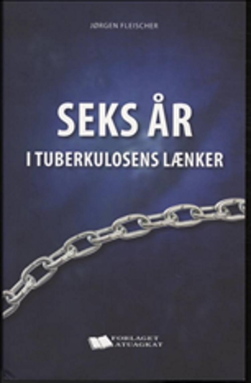 Seks år i tuberkulosens lænker af Jørgen Fleischer
