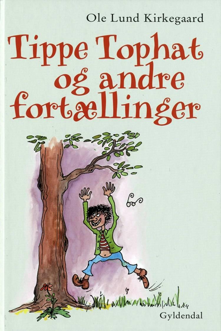 Tippe Tophat og andre fortællinger af Ole Lund Kirkegaard og ole