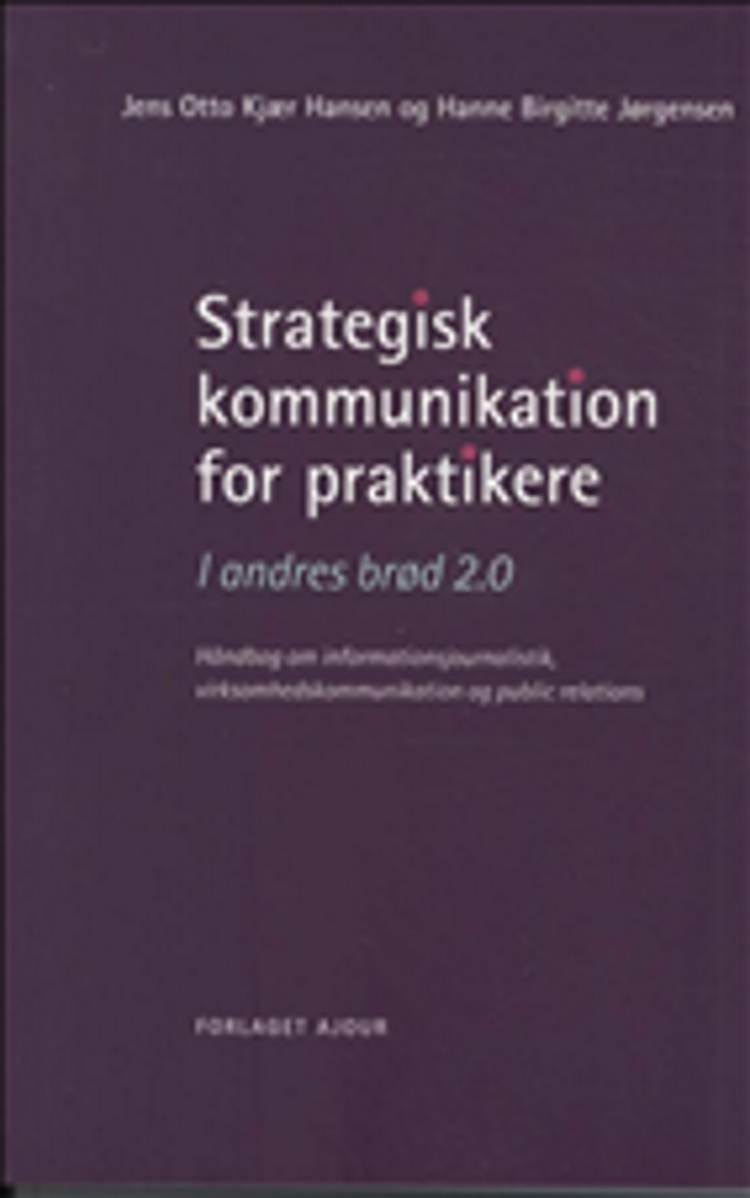 Strategisk kommunikation for praktikere af Jens Otto Kjær Hansen og Hanne Birgitte Jørgensen