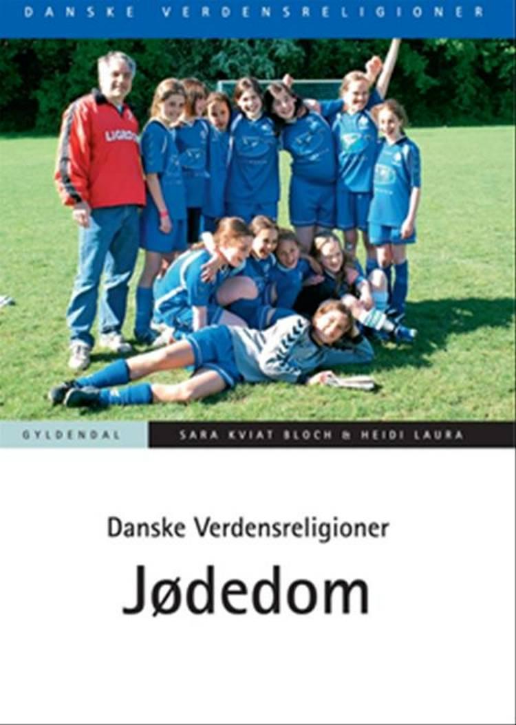 Danske Verdensreligioner - Jødedom af Heidi Laura, Sara Kviat Bloch og Sara Kviat Bloch og Heidi Laura