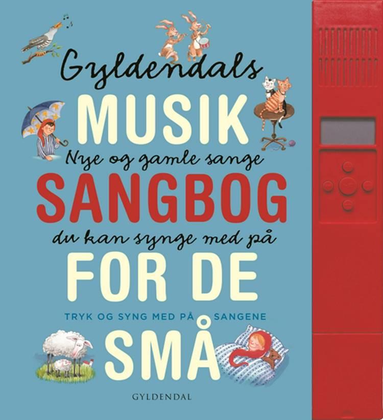 Gyldendals musiksangbog for de små af Gyldendal