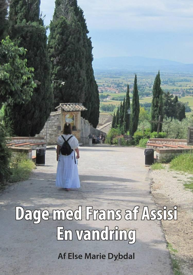 Dage med Frans af Assisi af Else Marie Dybdal