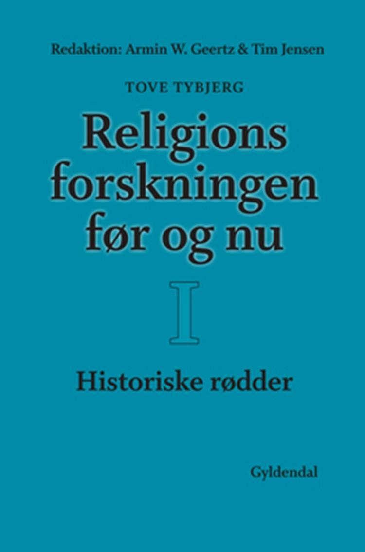 Religionsforskningen før og nu af Hans J. Lundager Jensen, Armin W. Geertz, Tove Tybjerg og Anders Klostergaard Petersen m.fl.