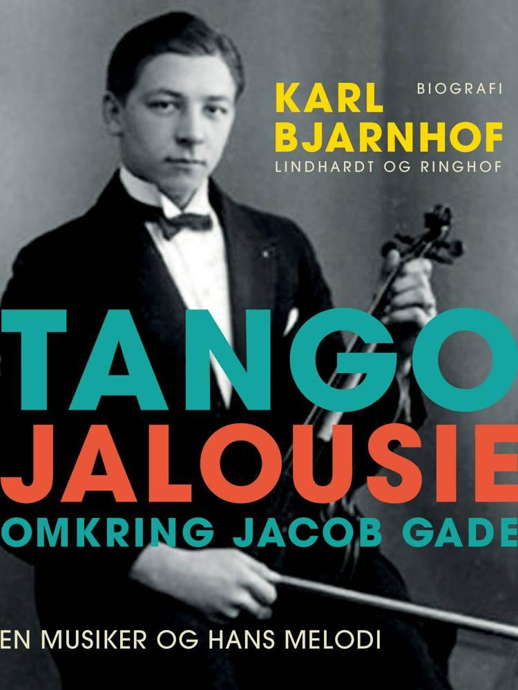Tango Jalousie: Omkring Jacob Gade af Karl Bjarnhof