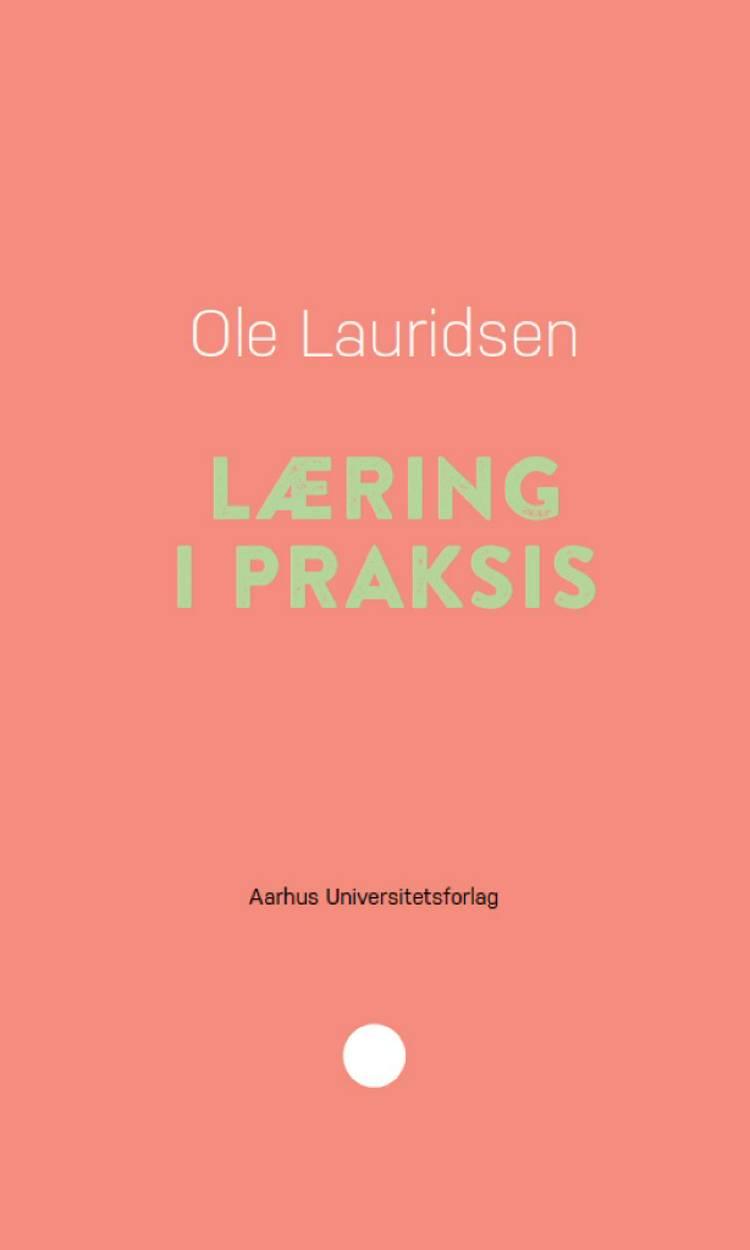 Læring i praksis af Ole Lauridsen