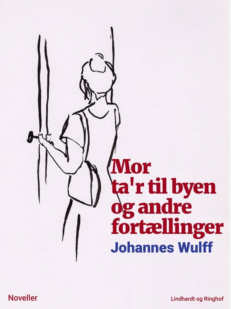 Mor ta'r til byen og andre fortællinger af Johannes Wulff