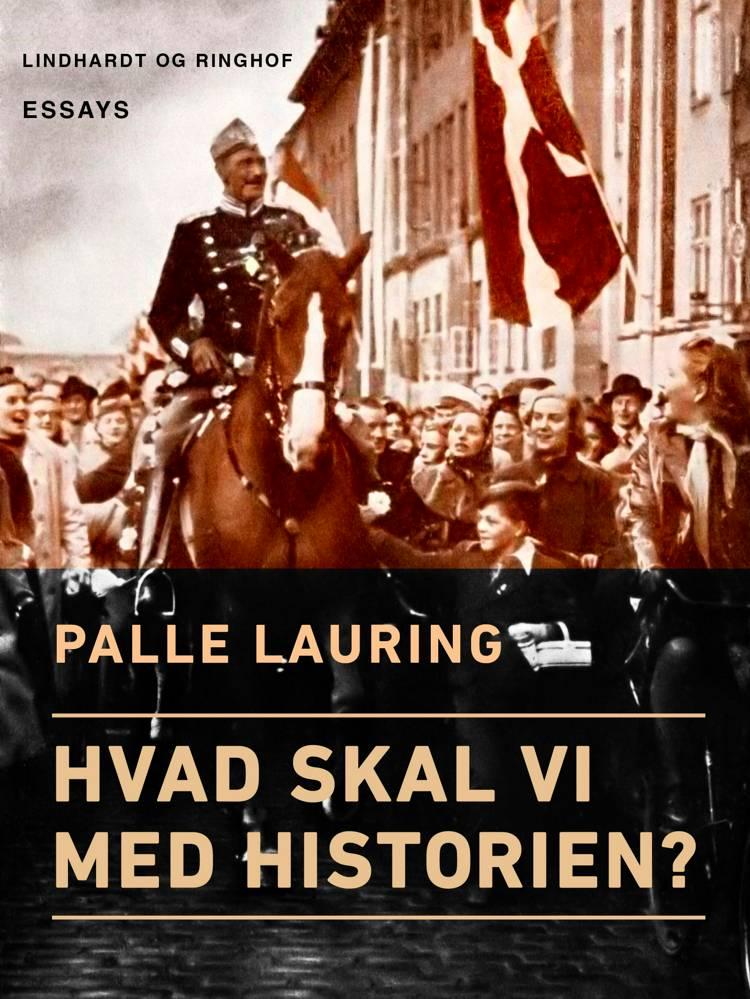 Hvad skal vi med historien? af Palle Lauring