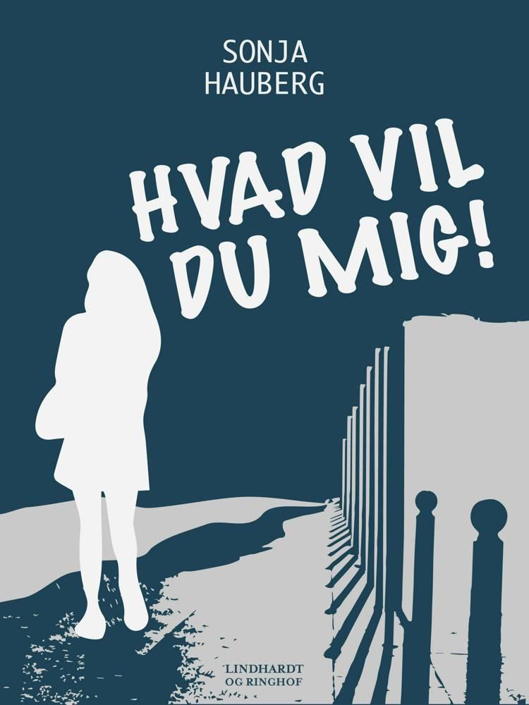 Hvad vil du mig! af Sonja Hauberg