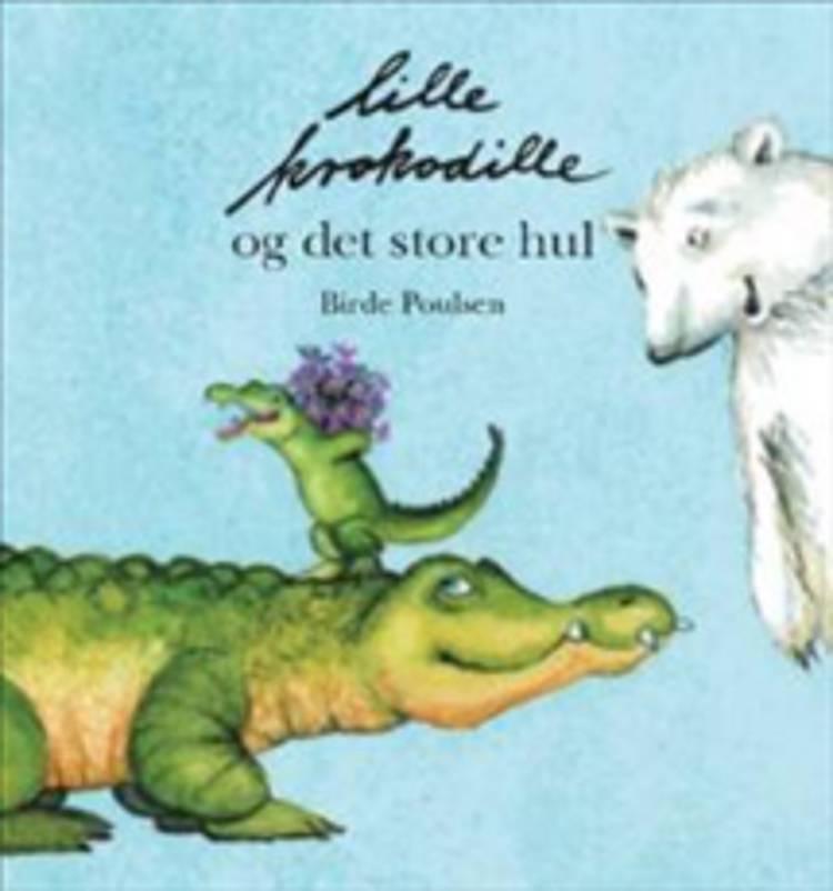 Lille krokodille og det store hul af Birde Poulsen