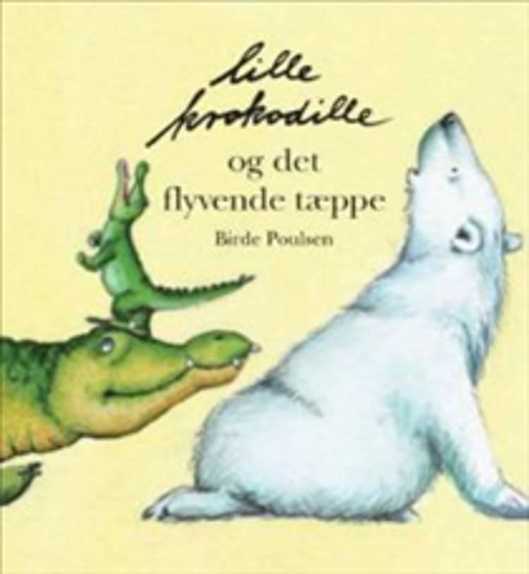 Lille Krokodille og det flyvende tæppe af Birde Poulsen