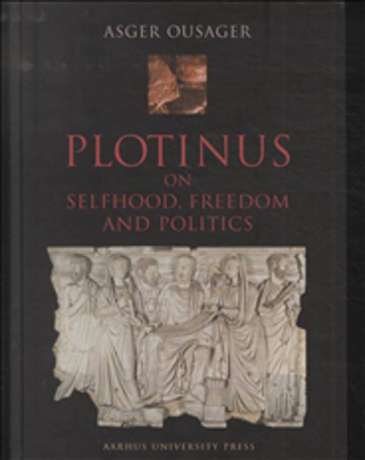Plotinus on selfhood, freedom and politics af Asger Ousager