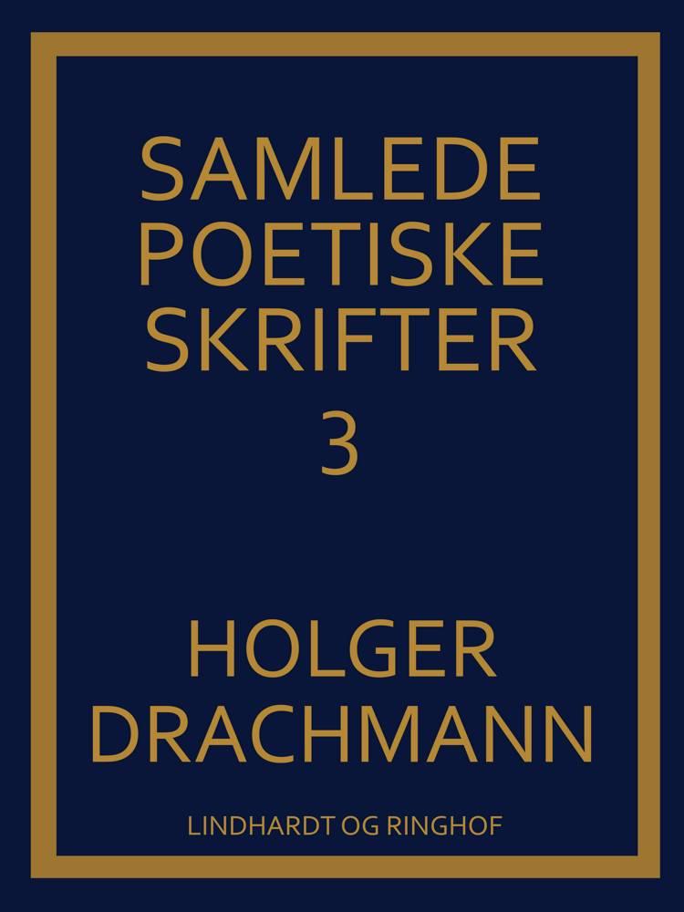 Samlede poetiske skrifter: 3 af Holger Drachmann