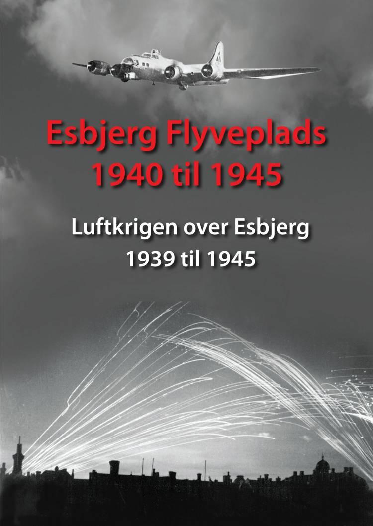 Esbjerg Flyveplads 1940 til 1945 af Torben Thorsen og Morten S. Jensen
