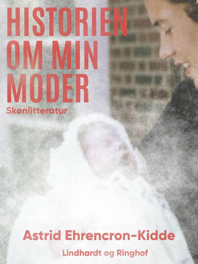Historien om min moder af Astrid Ehrencron-Kidde