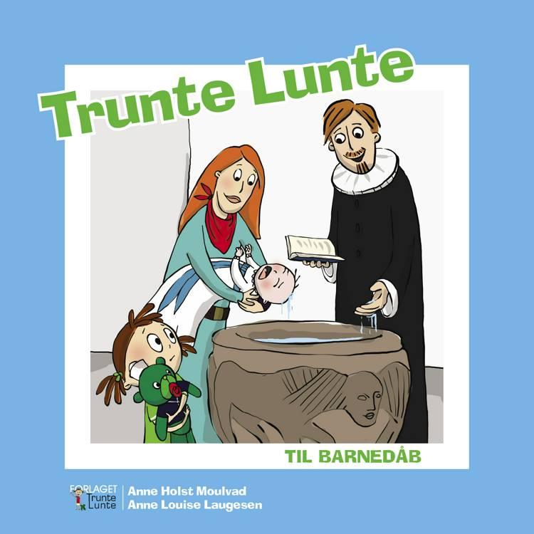 Trunte Lunte til barnedåb af Anne Holst Moulvad