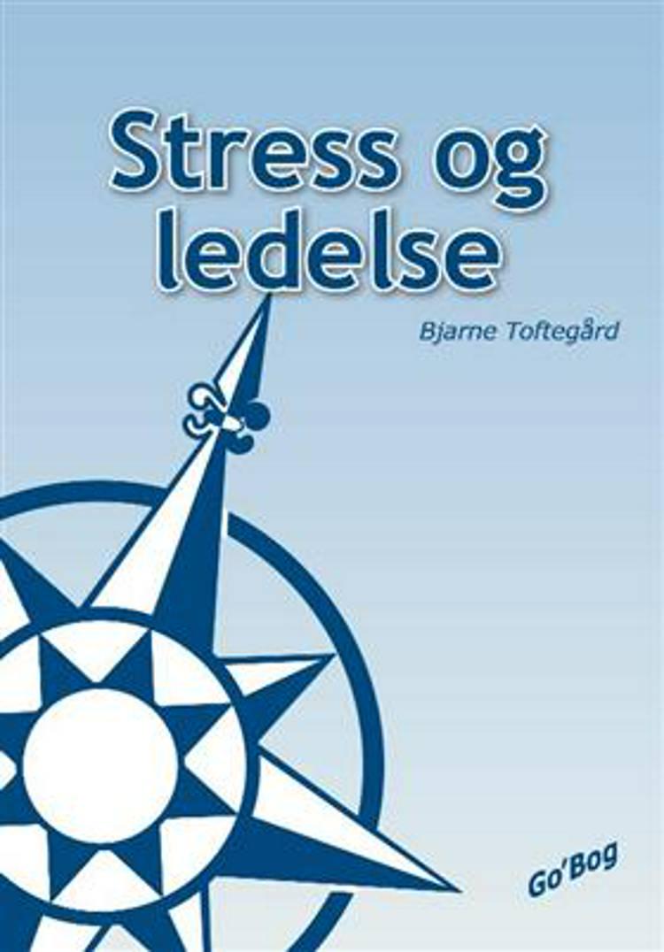 Stress og ledelse af Bjarne Toftegård