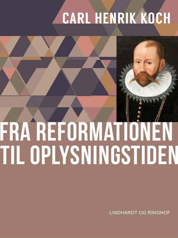 Fra reformationen til oplysningstiden af Carl Henrik Koch