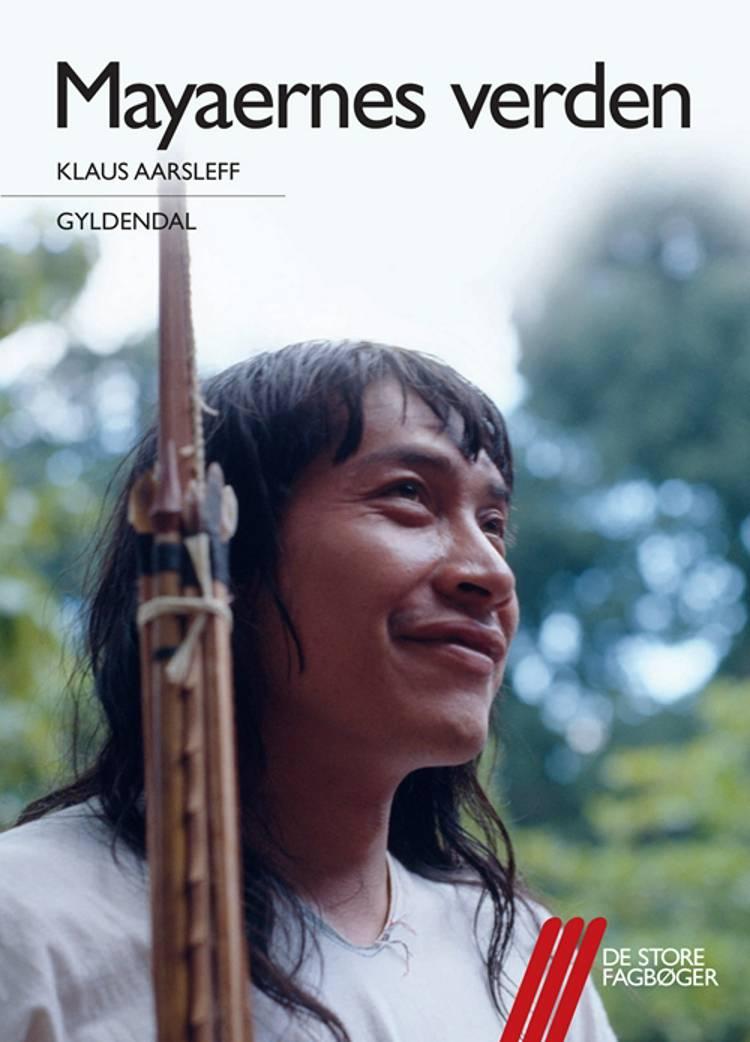 Mayaernes verden af Klaus Aarsleff