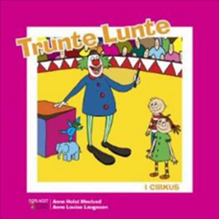 Trunte Lunte i cirkus af Anne Holst Moulvad