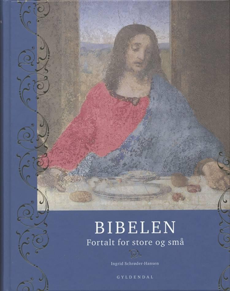 Bibelen fortalt for store og små af Ingrid Schrøder-Hansen