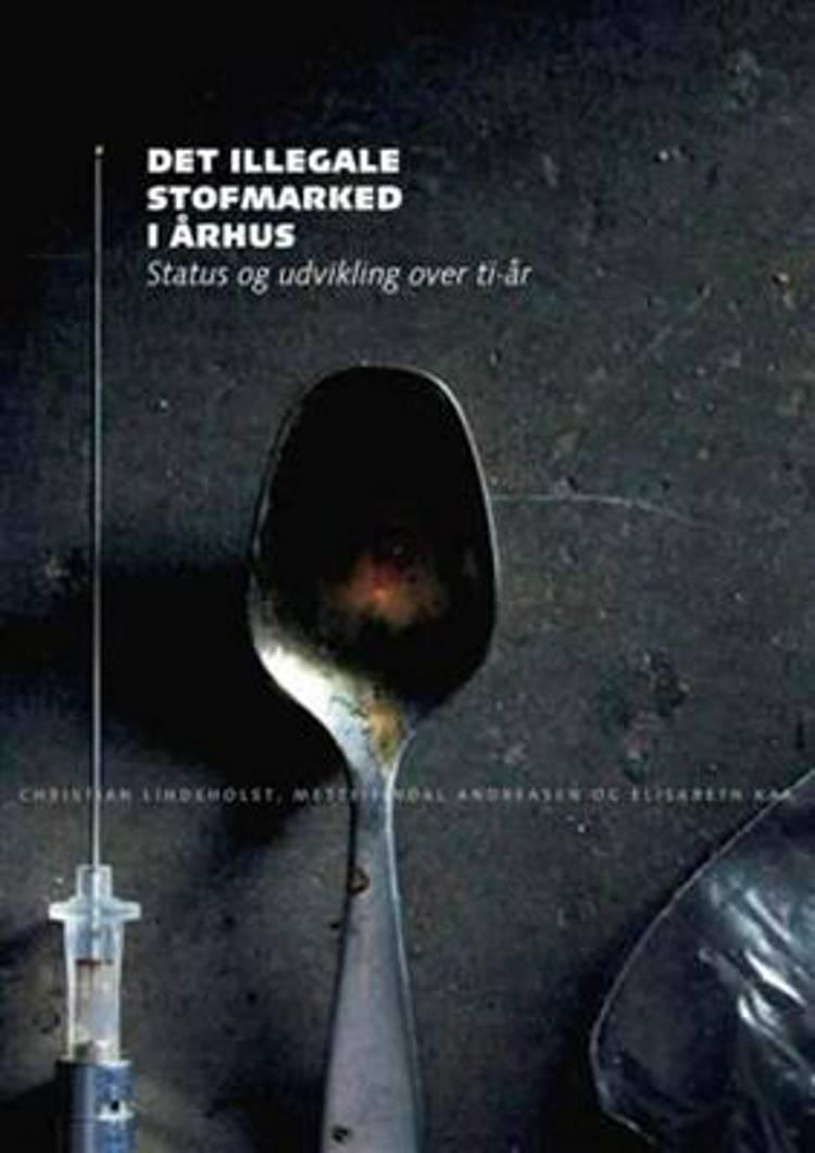 Det illegale stofmarked i Århus af Elisabet Kaa, Hanne Bowmann, Mette Findal Andreasen og Christian Lindholst