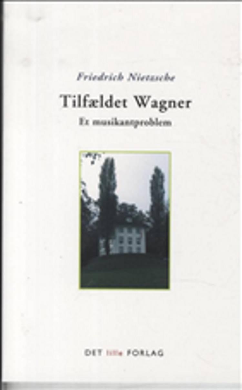 Tilfældet Wagner af Friedrich Nietzsche