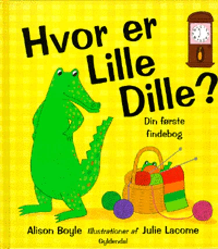 Hvor er Lille Dille? af Alison Boyle