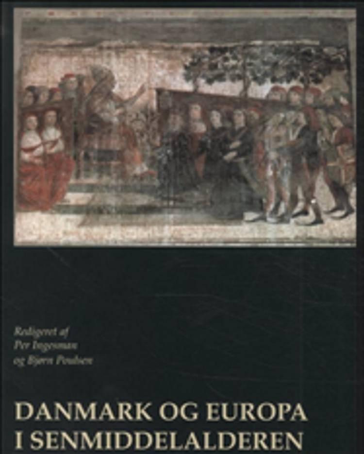 Danmark og Europa i senmiddelalderen af B og redigeret af Per Ingesman