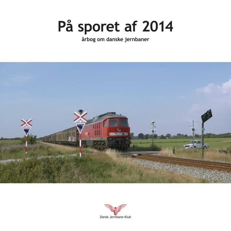 På sporet af - 2014 af Dansk Jernbane-Klub