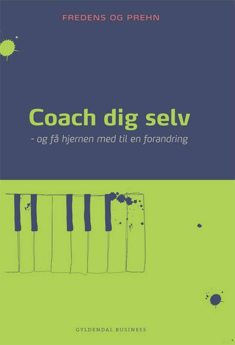 Coach dig selv - og få hjernen med til en forandring af Kjeld Fredens og Anette Prehn