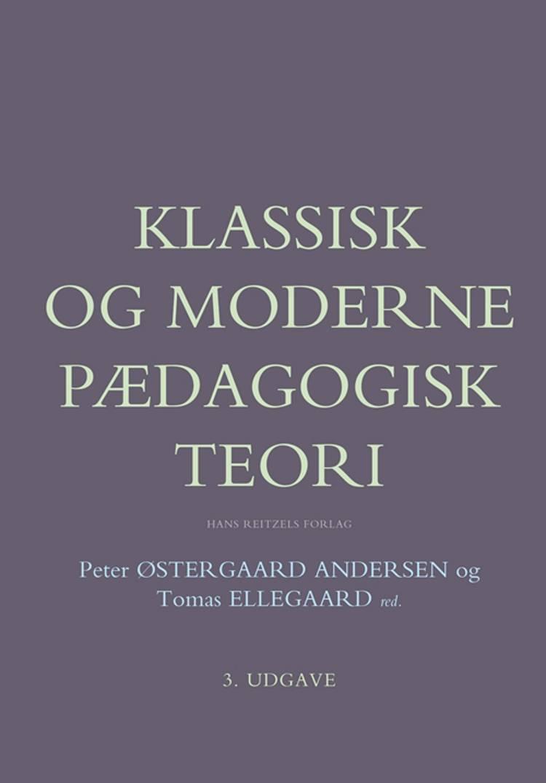 Klassisk og moderne pædagogisk teori af Kim Rasmussen, Jan Brødslev Olsen, Ove Korsgaard og Karsten Schnack m.fl.