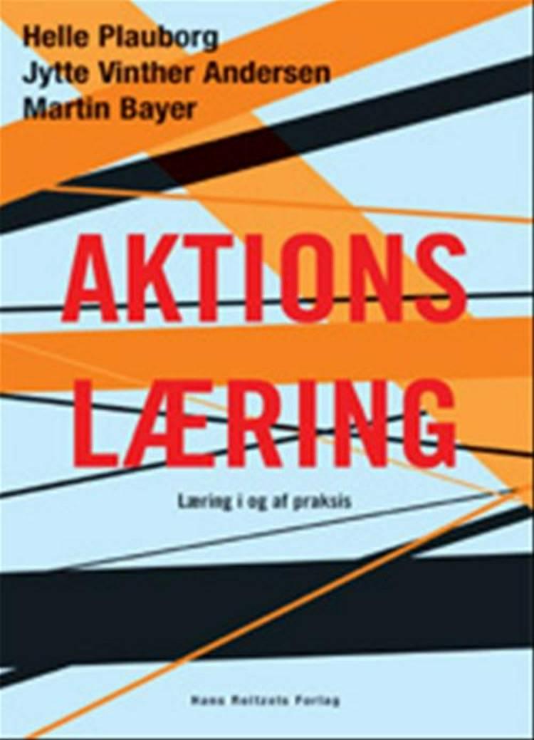 Aktionslæring af Jytte Vinther Andersen, Martin Bayer og Helle Plauborg