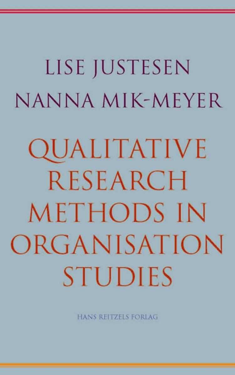 Qualitative research methods in organisation studies af Nanna Mik-Meyer og Lise Justesen