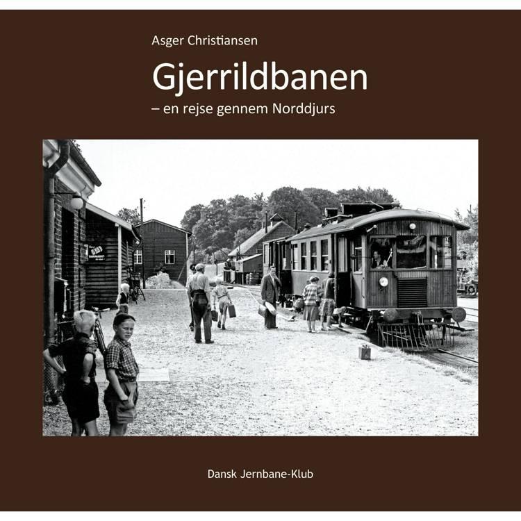 Gjerrildbanen - en rejse gennem Norddjurs af Asger Christiansen