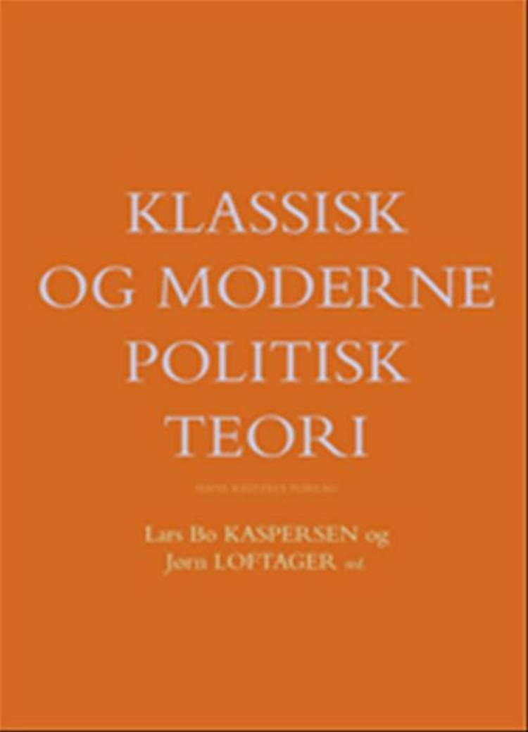 Klassisk og moderne politisk teori af Jens Blom-Hansen, Georg Sørensen og Kenneth Thue Nielsen m.fl.
