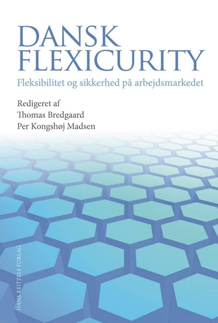 Dansk flexicurity af Torben M. Andersen, Søren Kaj Andersen og Anette Borchorst m.fl.