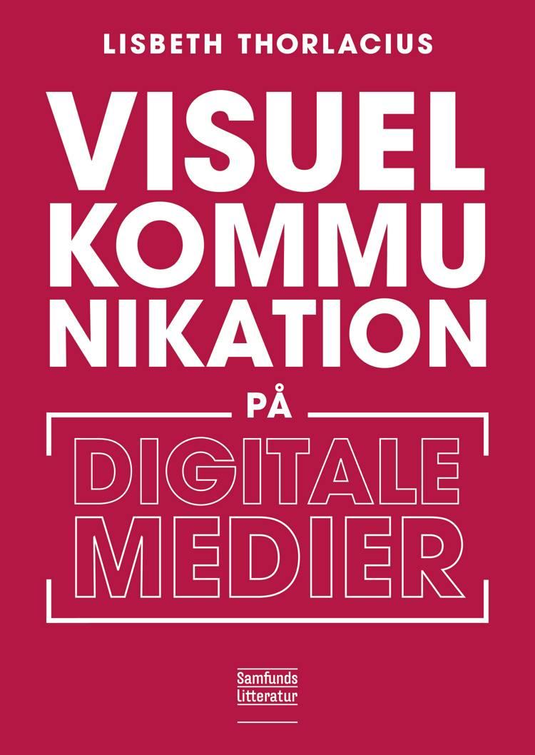 Visuel kommunikation på digitale medier af Lisbeth Thorlacius