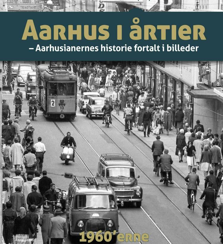 Aarhus i årtier - 60'errne af Søren Bitsch Christensen