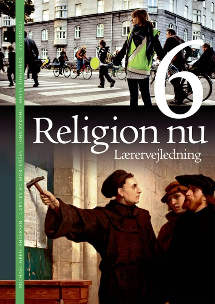 Religion nu 6. Lærervejledning af John Rydahl, Mette Tunebjerg og Carsten Bo Mortensen m.fl.