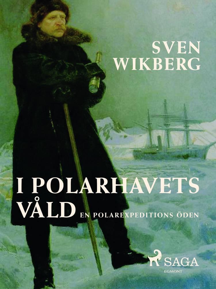 I polarhavets våld : en polarexpeditions öden af Sven Wikberg
