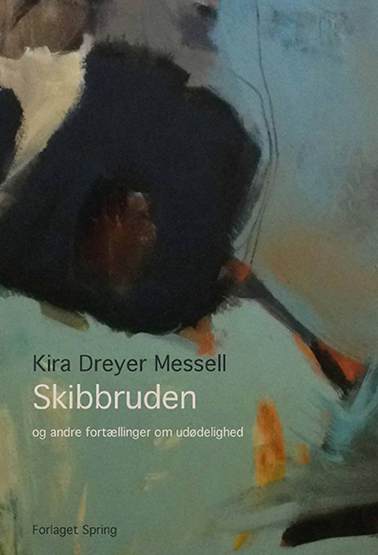 Skibbruden og andre fortællinger om udødelighed af Kira Dreyer Messell