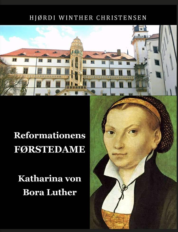 Reformationens førstedame Katharina von Bora af Hjørdi Winther Christensen