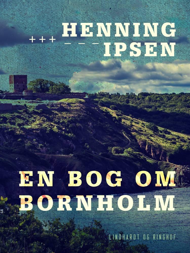 En bog om Bornholm af Henning Ipsen