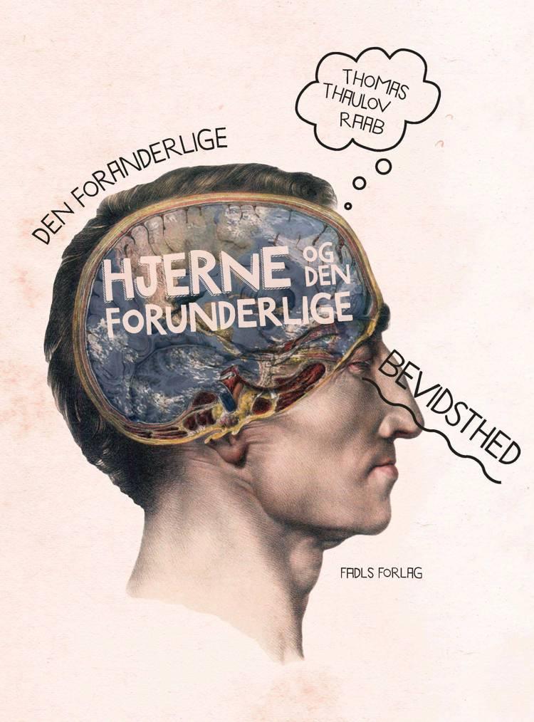 Den foranderlige hjerne og den forunderlige bevidsthed af Thomas Thaulov Raab