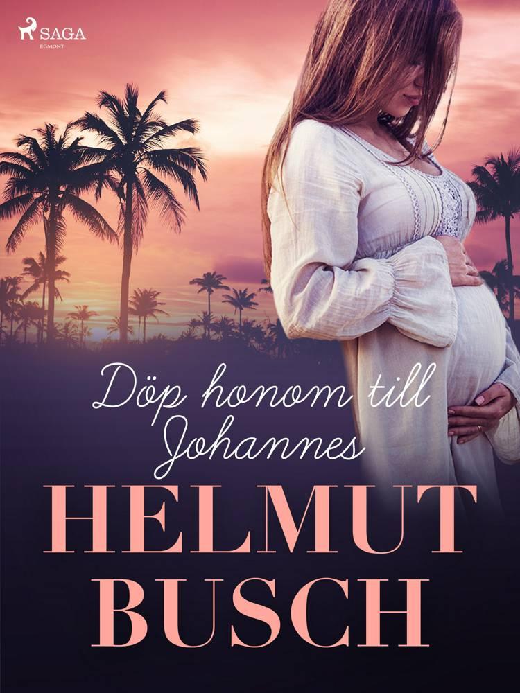 Döp honom till Johannes af Helmut Busch