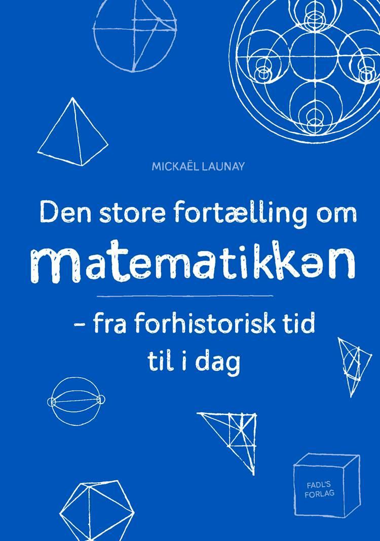 Den store fortælling om matematikken af Mickaël Launay